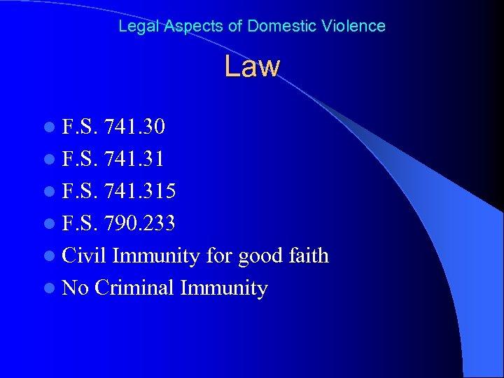 Legal Aspects of Domestic Violence Law l F. S. 741. 30 l F. S.