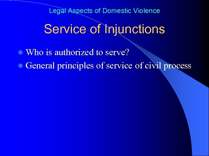 Legal Aspects of Domestic Violence Service of Injunctions l Who is authorized to serve?
