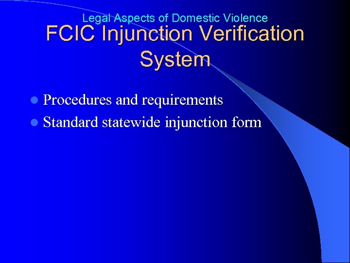 Legal Aspects of Domestic Violence FCIC Injunction Verification System l Procedures and requirements l