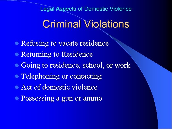 Legal Aspects of Domestic Violence Criminal Violations l Refusing to vacate residence l Returning