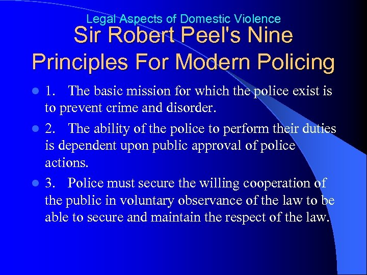 Legal Aspects of Domestic Violence Sir Robert Peel's Nine Principles For Modern Policing 1.