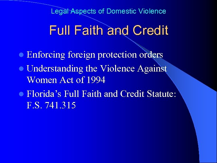 Legal Aspects of Domestic Violence Full Faith and Credit l Enforcing foreign protection orders