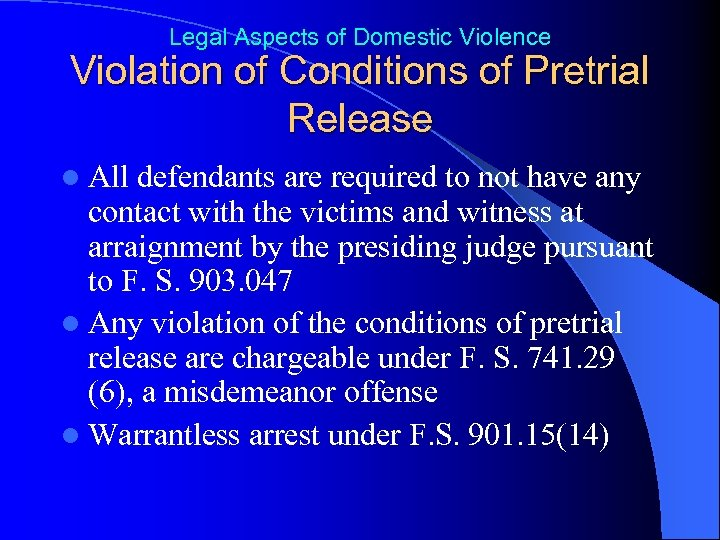 Legal Aspects of Domestic Violence Violation of Conditions of Pretrial Release l All defendants
