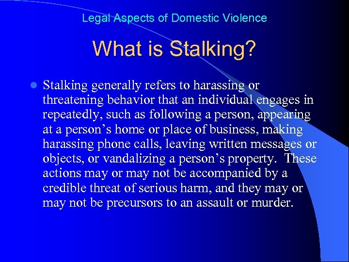 Legal Aspects of Domestic Violence What is Stalking? l Stalking generally refers to harassing
