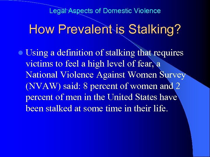 Legal Aspects of Domestic Violence How Prevalent is Stalking? l Using a definition of