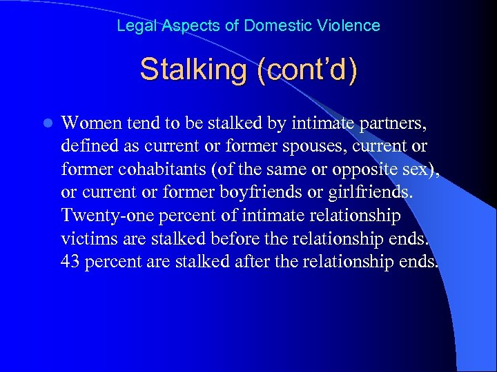 Legal Aspects of Domestic Violence Stalking (cont'd) l Women tend to be stalked by