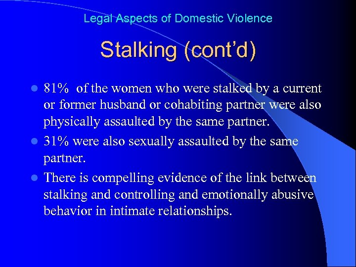 Legal Aspects of Domestic Violence Stalking (cont'd) 81% of the women who were stalked