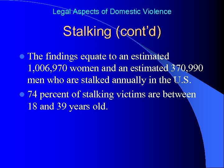 Legal Aspects of Domestic Violence Stalking (cont'd) l The findings equate to an estimated