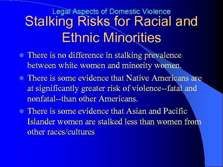 Legal Aspects of Domestic Violence Stalking Risks for Racial and Ethnic Minorities There is