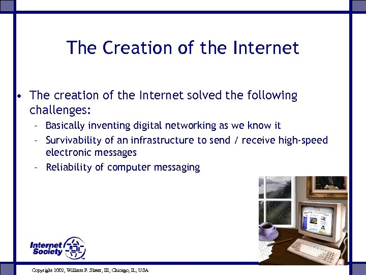 The Creation of the Internet • The creation of the Internet solved the following