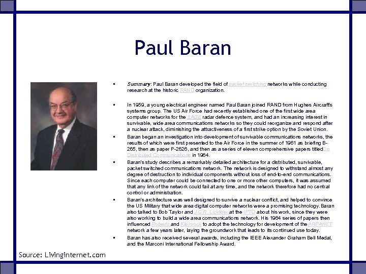 Paul Baran • Summary: Paul Baran developed the field of packet switching networks while