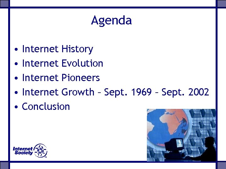 Agenda • • • Internet History Internet Evolution Internet Pioneers Internet Growth – Sept.