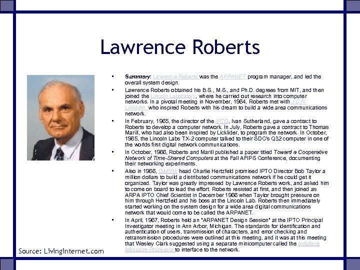 Lawrence Roberts • • • Source: Livinginternet. com Summary: Lawrence Roberts was the ARPANET