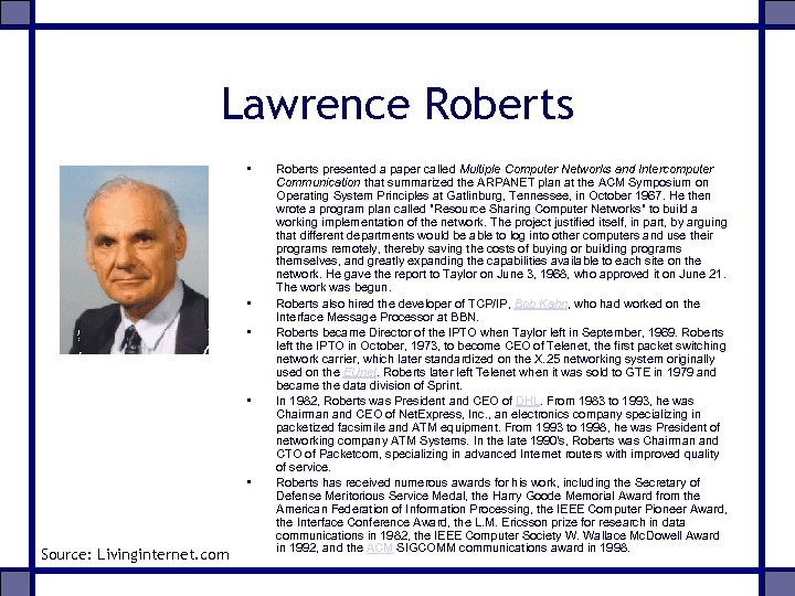 Lawrence Roberts • • • Source: Livinginternet. com Roberts presented a paper called Multiple