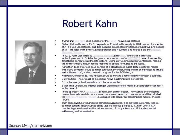Robert Kahn • • • Source: Livinginternet. com Summary: Bob Kahn is co-designer of