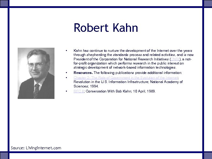 Robert Kahn • • Source: Livinginternet. com Kahn has continue to nurture the development