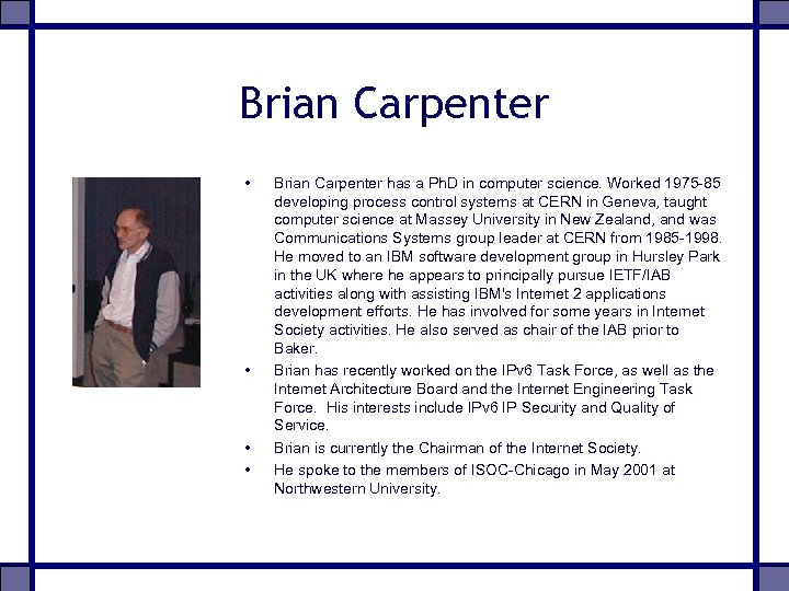 Brian Carpenter • • Brian Carpenter has a Ph. D in computer science. Worked