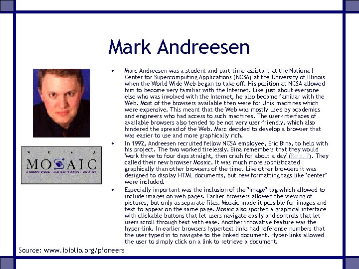 Mark Andreesen • • • Source: www. ibiblio. org/pioneers Marc Andreesen was a student