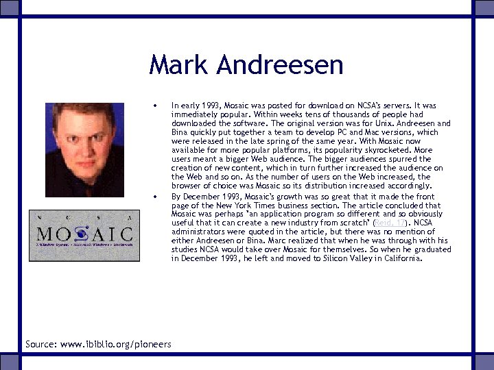 Mark Andreesen • • Source: www. ibiblio. org/pioneers In early 1993, Mosaic was posted