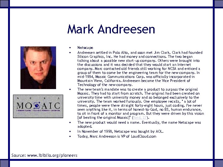 Mark Andreesen • • • Source: www. ibiblio. org/pioneers Netscape Andreesen settled in Palo