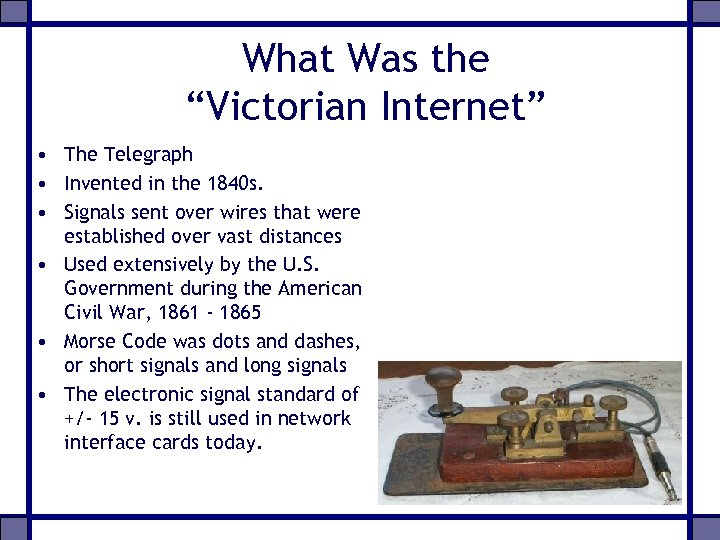 "What Was the ""Victorian Internet"" • The Telegraph • Invented in the 1840 s."