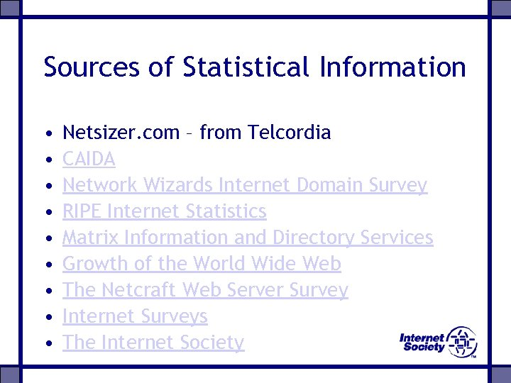 Sources of Statistical Information • • • Netsizer. com – from Telcordia CAIDA Network