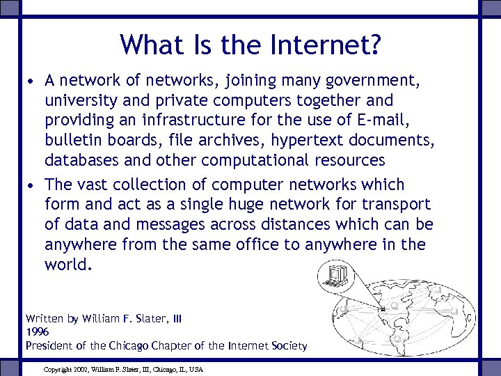What Is the Internet? • A network of networks, joining many government, university and