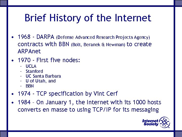 Brief History of the Internet • 1968 - DARPA (Defense Advanced Research Projects Agency)