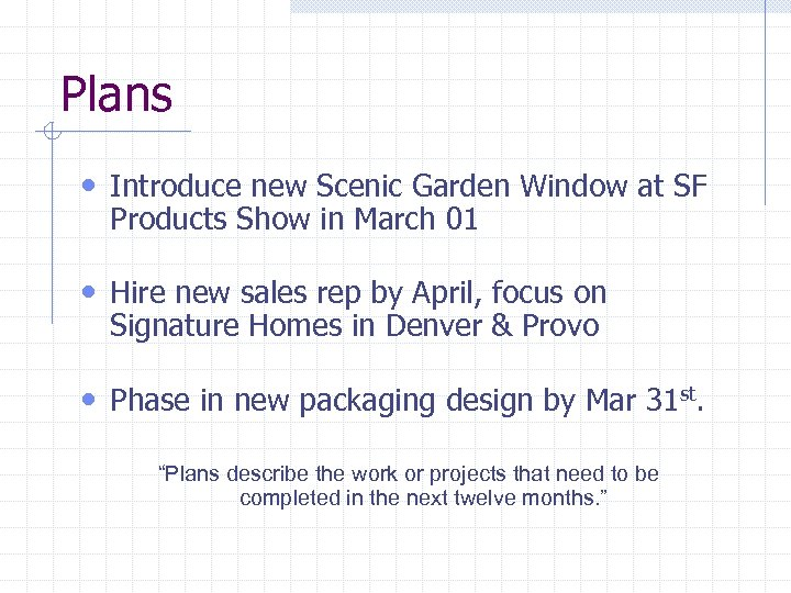 Plans • Introduce new Scenic Garden Window at SF Products Show in March 01