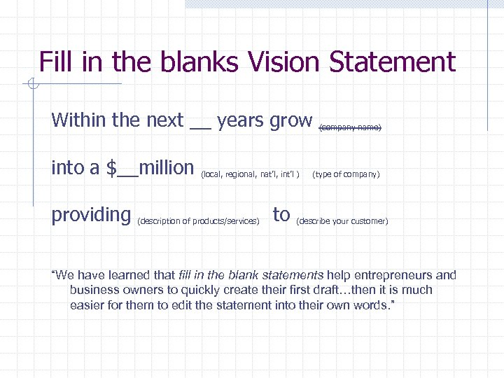 Fill in the blanks Vision Statement Within the next __ years grow into a
