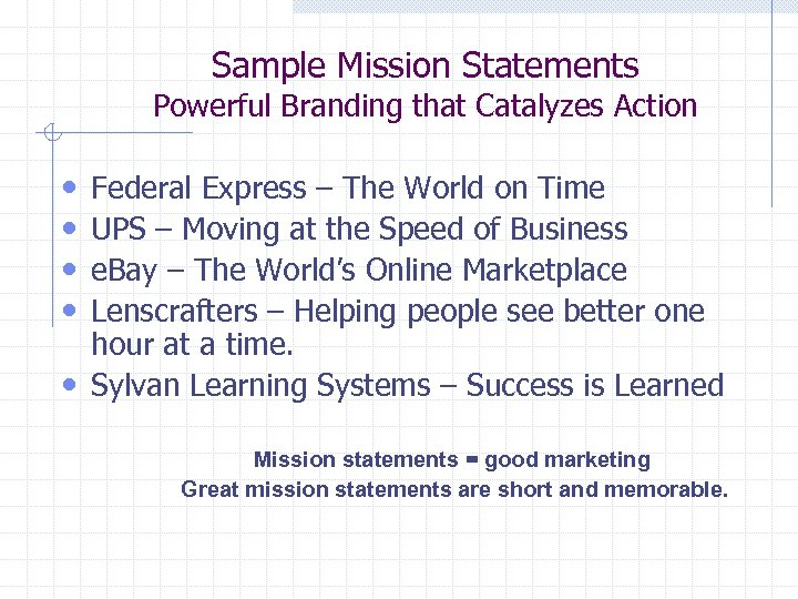 Sample Mission Statements Powerful Branding that Catalyzes Action • • Federal Express – The