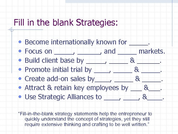 Fill in the blank Strategies: • • Become internationally known for _____. Focus on