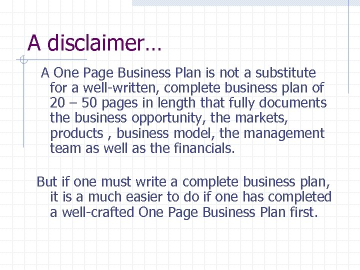 A disclaimer… A One Page Business Plan is not a substitute for a well-written,