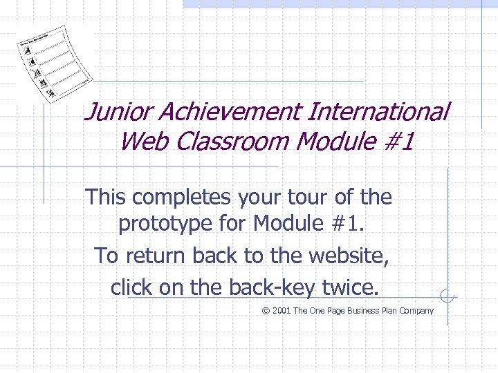 Junior Achievement International Web Classroom Module #1 This completes your tour of the prototype