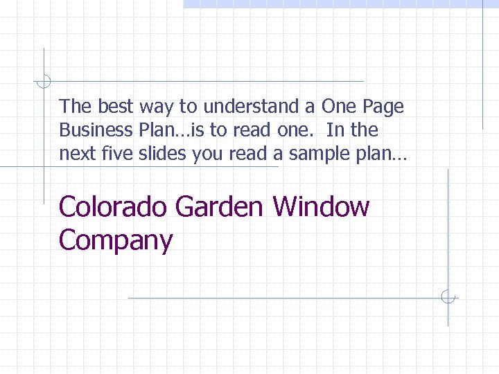The best way to understand a One Page Business Plan…is to read one. In