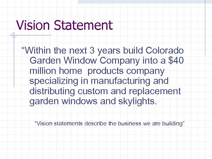 """Vision Statement """"Within the next 3 years build Colorado Garden Window Company into a"""