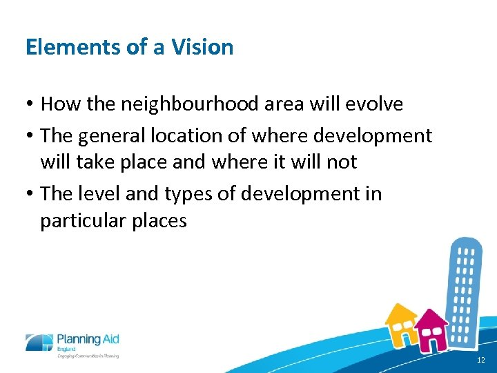 Elements of a Vision • How the neighbourhood area will evolve • The general