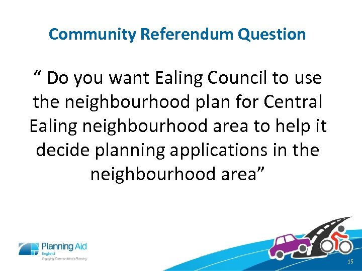 "Community Referendum Question "" Do you want Ealing Council to use the neighbourhood plan"