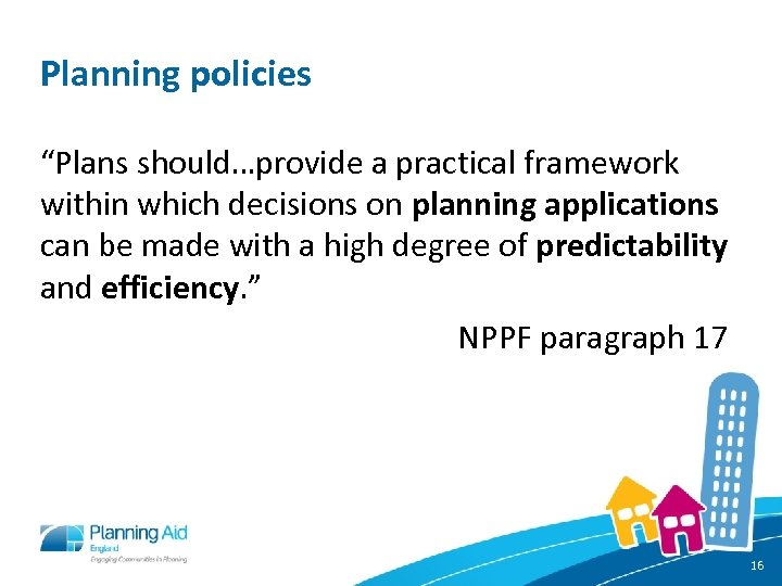 "Planning policies ""Plans should…provide a practical framework within which decisions on planning applications can"