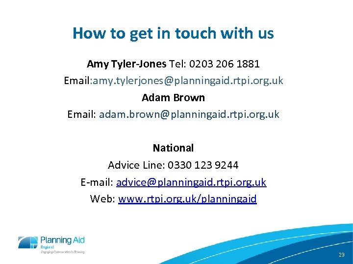 How to get in touch with us Amy Tyler-Jones Tel: 0203 206 1881 Email: