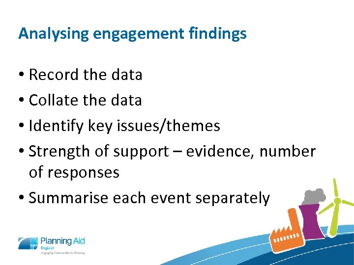 Analysing engagement findings • Record the data • Collate the data • Identify key