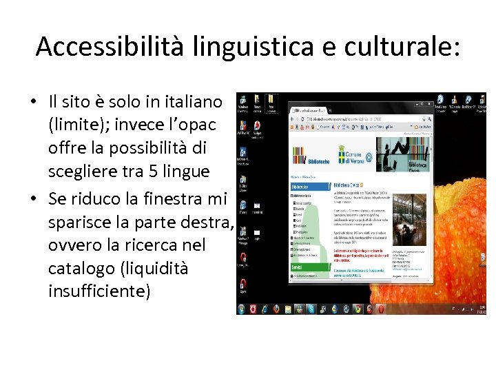 Accessibilità linguistica e culturale: • Il sito è solo in italiano (limite); invece l'opac