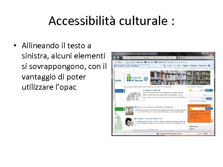 Accessibilità culturale : • Allineando il testo a sinistra, alcuni elementi si sovrappongono, con