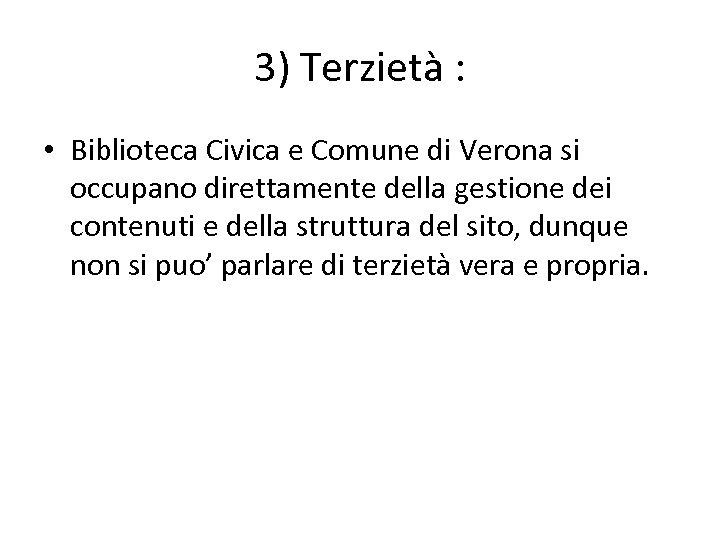 3) Terzietà : • Biblioteca Civica e Comune di Verona si occupano direttamente della