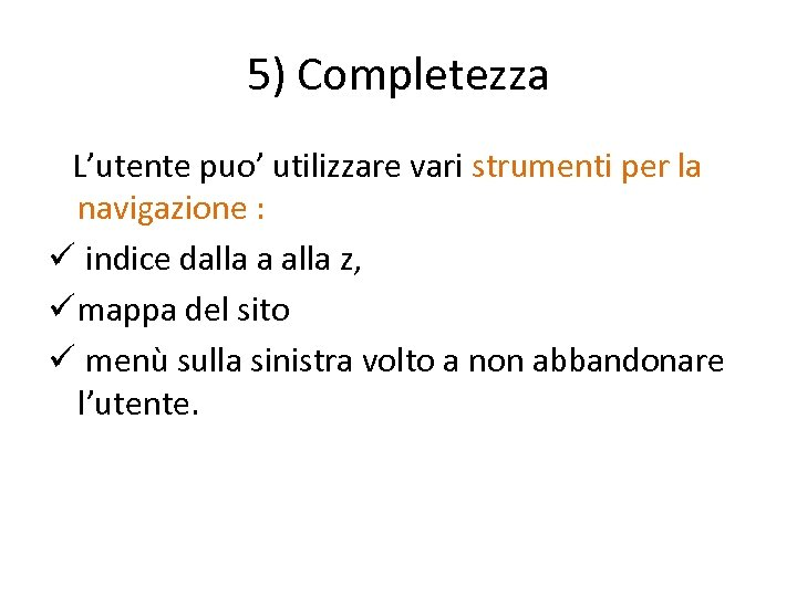 5) Completezza L'utente puo' utilizzare vari strumenti per la navigazione : ü indice dalla