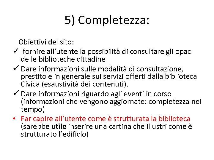 5) Completezza: Obiettivi del sito: ü fornire all'utente la possibilità di consultare gli opac