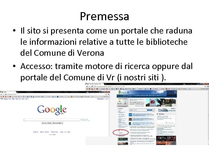 Premessa • Il sito si presenta come un portale che raduna le informazioni relative