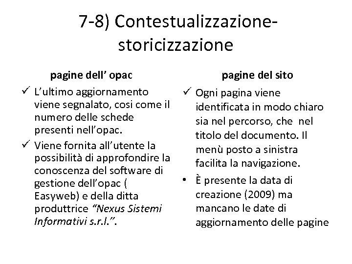7 -8) Contestualizzazionestoricizzazione pagine dell' opac ü L'ultimo aggiornamento viene segnalato, cosi come il