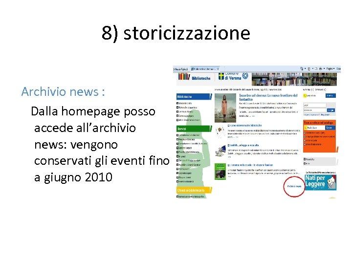 8) storicizzazione Archivio news : Dalla homepage posso accede all'archivio news: vengono conservati gli