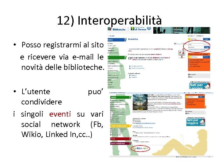 12) Interoperabilità • Posso registrarmi al sito e ricevere via e-mail le novità delle